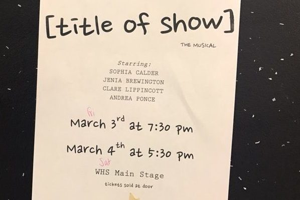 Above is a poster for [Title of Show]. Four WHS seniors performed the show on Friday and Saturday, having organized and directed the production themselves.